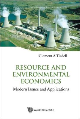Resource And Environmental Economics: Modern Issues And Applications - World Scientific Series on Environmental and Energy Economics and Policy 7 (Hardback)