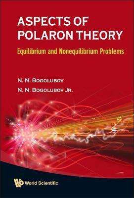 Aspects Of Polaron Theory: Equilibrium And Nonequilibrium Problems (Hardback)