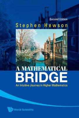 Mathematical Bridge, A: An Intuitive Journey In Higher Mathematics (2nd Edition) (Hardback)