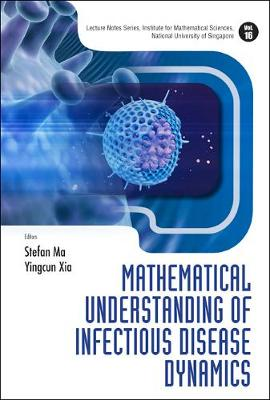 Mathematical Understanding Of Infectious Disease Dynamics - Lecture Notes Series, Institute for Mathematical Sciences, National University of Singapore 16 (Hardback)