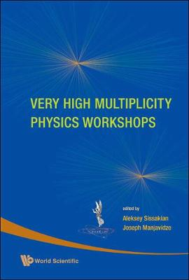 Very High Multiplicity Physics Workshops - Proceedings Of The Vhm Physics Workshops (Hardback)