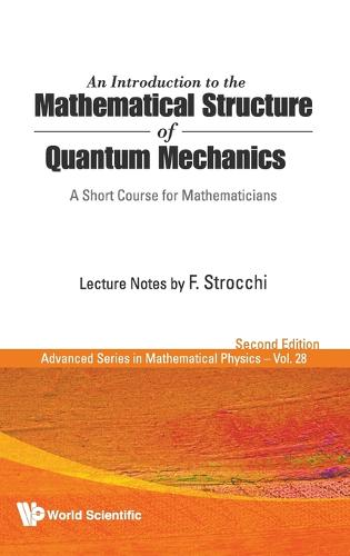 Introduction To The Mathematical Structure Of Quantum Mechanics, An: A Short Course For Mathematicians (2nd Edition) - Advanced Series In Mathematical Physics 28 (Hardback)