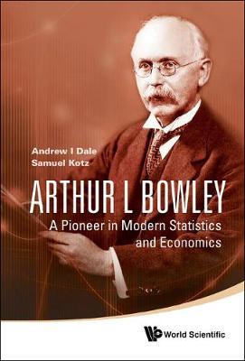 Arthur L Bowley: A Pioneer In Modern Statistics And Economics (Hardback)