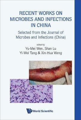 Recent Works On Microbes And Infections In China: Selected From The Journal Of Microbes And Infections (China) (Hardback)