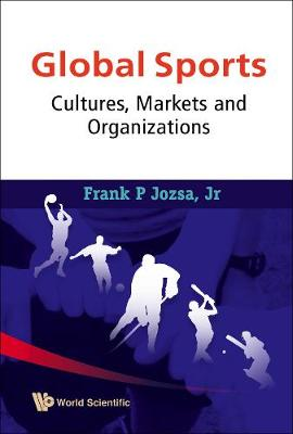 Global Sports: Cultures, Markets And Organizations (Hardback)