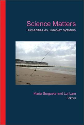 Science Matters: Humanities As Complex Systems - Science Matters Series 1 (Hardback)