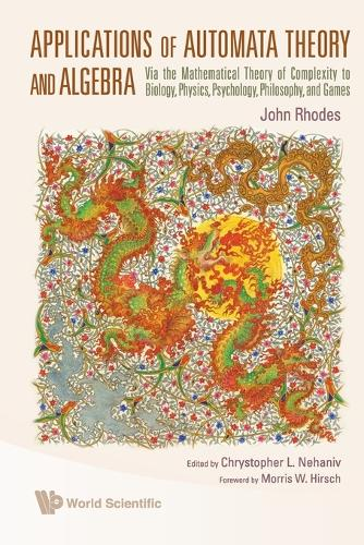 Applications Of Automata Theory And Algebra: Via The Mathematical Theory Of Complexity To Biology, Physics, Psychology, Philosophy, And Games (Paperback)
