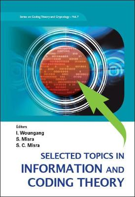 Selected Topics In Information And Coding Theory - Series On Coding Theory And Cryptology 7 (Hardback)