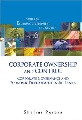 Corporate Ownership And Control: Corporate Governance And Economic Development In Sri Lanka - Series On Economic Development And Growth 6 (Hardback)