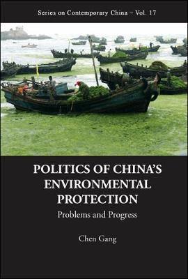 Politics Of China's Environmental Protection: Problems And Progress - Series on Contemporary China 17 (Hardback)