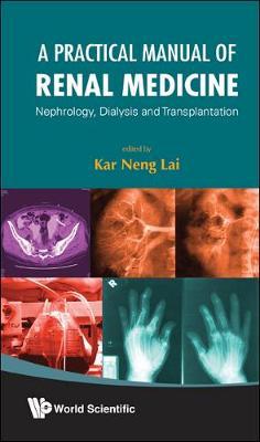 Practical Manual Of Renal Medicine, A: Nephrology, Dialysis And Transplantation (Paperback)