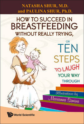 How To Succeed In Breastfeeding Without Really Trying, Or Ten Steps To Laugh Your Way Through (Paperback)