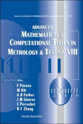 Advanced Mathematical And Computational Tools In Metrology And Testing Viii - Series on Advances in Mathematics for Applied Sciences 78 (Hardback)