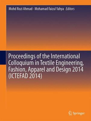 Proceedings of the International Colloquium in Textile Engineering, Fashion, Apparel and Design 2014 (ICTEFAD 2014) (Hardback)