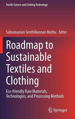 Roadmap to Sustainable Textiles and Clothing: Eco-friendly Raw Materials, Technologies, and Processing Methods - Textile Science and Clothing Technology (Hardback)