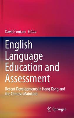 English Language Education and Assessment: Recent Developments in Hong Kong and the Chinese Mainland (Hardback)