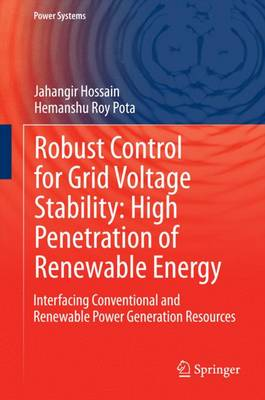 Robust Control for Grid Voltage Stability: High Penetration of Renewable Energy: Interfacing Conventional and Renewable Power Generation Resources - Power Systems (Hardback)