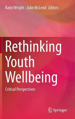 Rethinking Youth Wellbeing: Critical Perspectives (Hardback)