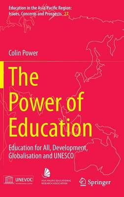 The Power of Education: Education for All, Development, Globalisation and UNESCO - Education in the Asia-Pacific Region: Issues, Concerns and Prospects 27 (Hardback)