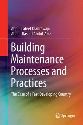 Building Maintenance Processes and Practices: The Case of a Fast Developing Country (Hardback)