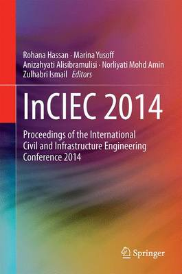 InCIEC 2014: Proceedings of the International Civil and Infrastructure Engineering Conference 2014 (Hardback)