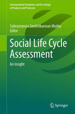 Social Life Cycle Assessment: An Insight - Environmental Footprints and Eco-design of Products and Processes (Hardback)