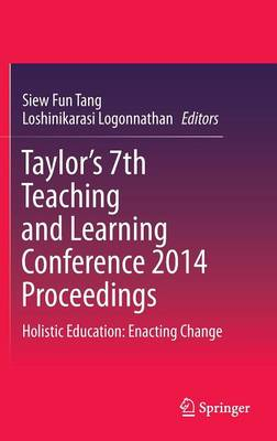 Taylor's 7th Teaching and Learning Conference 2014 Proceedings: Holistic Education: Enacting Change (Hardback)