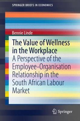 The Value of Wellness in the Workplace: A Perspective of the Employee-Organisation Relationship in the South African Labour Market - SpringerBriefs in Economics (Paperback)