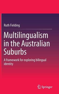 Multilingualism in the Australian Suburbs: A framework for exploring bilingual identity (Hardback)