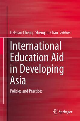 International Education Aid in Developing Asia: Policies and Practices (Hardback)