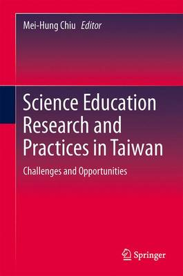 Science Education Research and Practices in Taiwan: Challenges and Opportunities (Hardback)