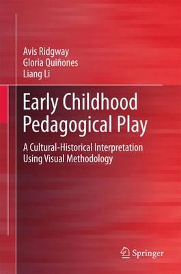 Early Childhood Pedagogical Play: A Cultural-Historical Interpretation Using Visual Methodology (Hardback)