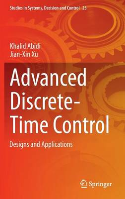 Advanced Discrete-Time Control: Designs and Applications - Studies in Systems, Decision and Control 23 (Hardback)