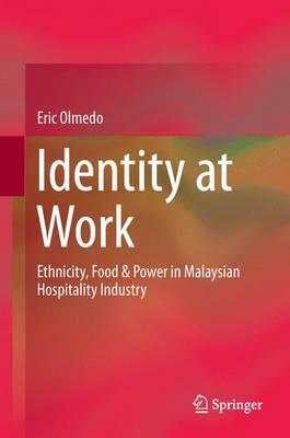 Identity at Work: Ethnicity, Food & Power in Malaysian Hospitality Industry (Hardback)