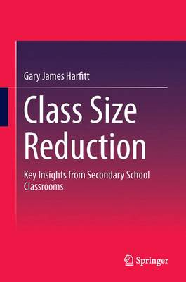 Class Size Reduction: Key Insights from Secondary School Classrooms (Hardback)