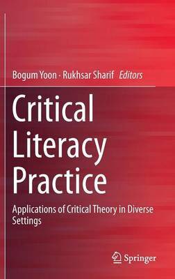 Critical Literacy Practice: Applications of Critical Theory in Diverse Settings (Hardback)