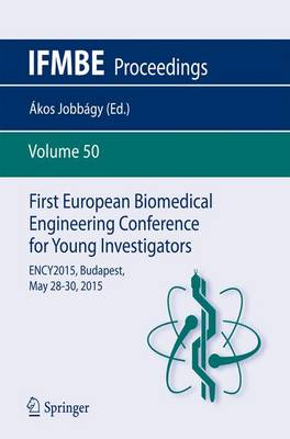 First European Biomedical Engineering Conference for Young Investigators: ENCY2015, Budapest, May 28 - 30, 2015 - IFMBE Proceedings 50 (Paperback)