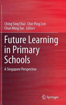 Future Learning in Primary Schools: A Singapore Perspective (Hardback)