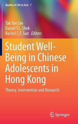 Student Well-Being in Chinese Adolescents in Hong Kong: Theory, Intervention and Research - Quality of Life in Asia 7 (Hardback)