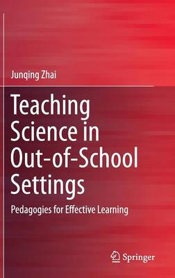 Teaching Science in Out-of-School Settings: Pedagogies for Effective Learning (Hardback)