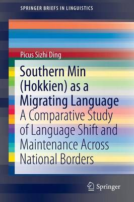 Southern Min (Hokkien) as a Migrating Language: A Comparative Study of Language Shift and Maintenance Across National Borders - SpringerBriefs in Linguistics (Paperback)