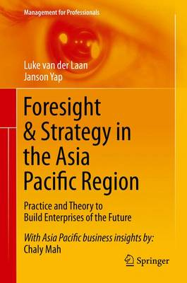 Foresight & Strategy in the Asia Pacific Region: Practice and Theory to Build Enterprises of the Future - Management for Professionals (Hardback)