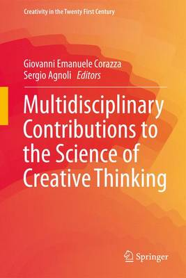 Multidisciplinary Contributions to the Science of Creative Thinking - Creativity in the Twenty First Century (Hardback)