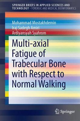 Multi-axial Fatigue of Trabecular Bone with Respect to Normal Walking - SpringerBriefs in Applied Sciences and Technology (Paperback)
