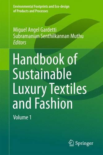 Handbook of Sustainable Luxury Textiles and Fashion: Volume 1 - Environmental Footprints and Eco-design of Products and Processes (Hardback)