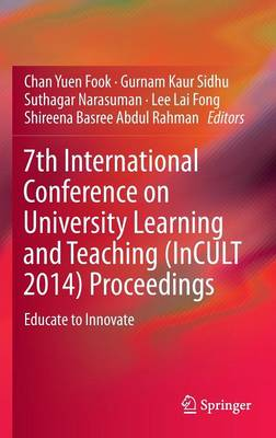 7th International Conference on University Learning and Teaching (InCULT 2014) Proceedings: Educate to Innovate (Hardback)