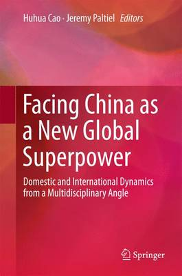 Facing China as a New Global Superpower: Domestic and International Dynamics from a Multidisciplinary Angle (Hardback)