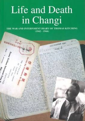 Life and Death in Changi: The War and Internment Diary of Thomas Kitching [1942-1944] (Paperback)
