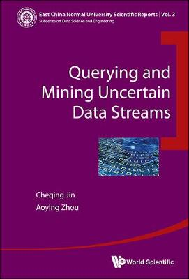 Querying And Mining Uncertain Data Streams - East China Normal University Scientific Reports 3 (Paperback)