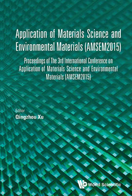 Application Of Materials Science And Environmental Materials - Proceedings Of The 3rd International Conference (Amsem2015) (Hardback)